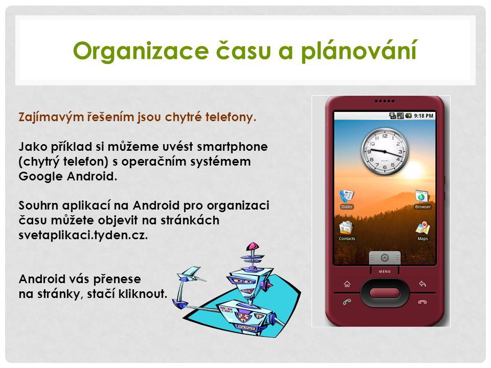 Organizace času a plánování Zajímavým řešením jsou chytré telefony. Jako příklad si můžeme uvést smartphone (chytrý telefon) s operačním systémem Goog