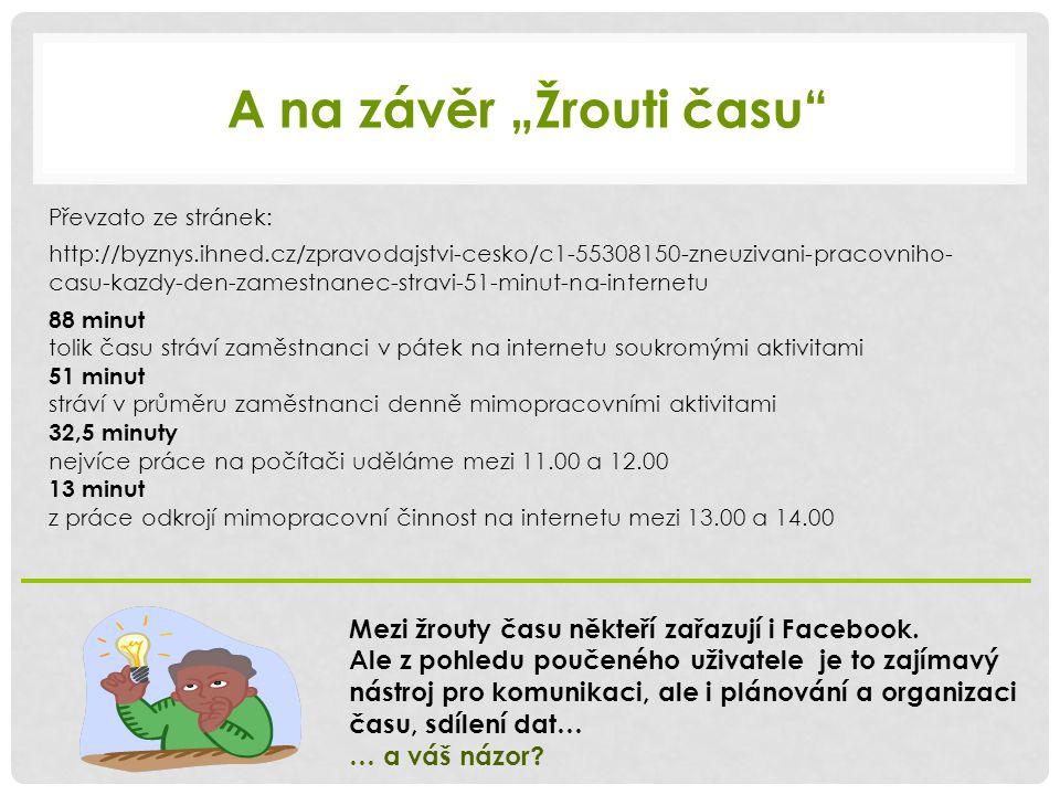 """A na závěr """"Žrouti času"""" Převzato ze stránek: http://byznys.ihned.cz/zpravodajstvi-cesko/c1-55308150-zneuzivani-pracovniho- casu-kazdy-den-zamestnanec"""