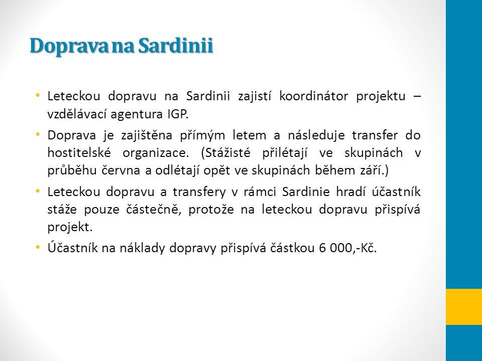 Doprava na Sardinii Leteckou dopravu na Sardinii zajistí koordinátor projektu – vzdělávací agentura IGP. Doprava je zajištěna přímým letem a následuje