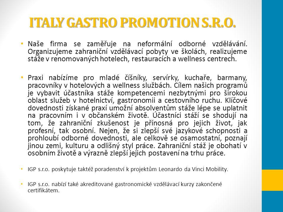 ITALY GASTRO PROMOTION S.R.O. Naše firma se zaměřuje na neformální odborné vzdělávání. Organizujeme zahraniční vzdělávací pobyty ve školách, realizuje