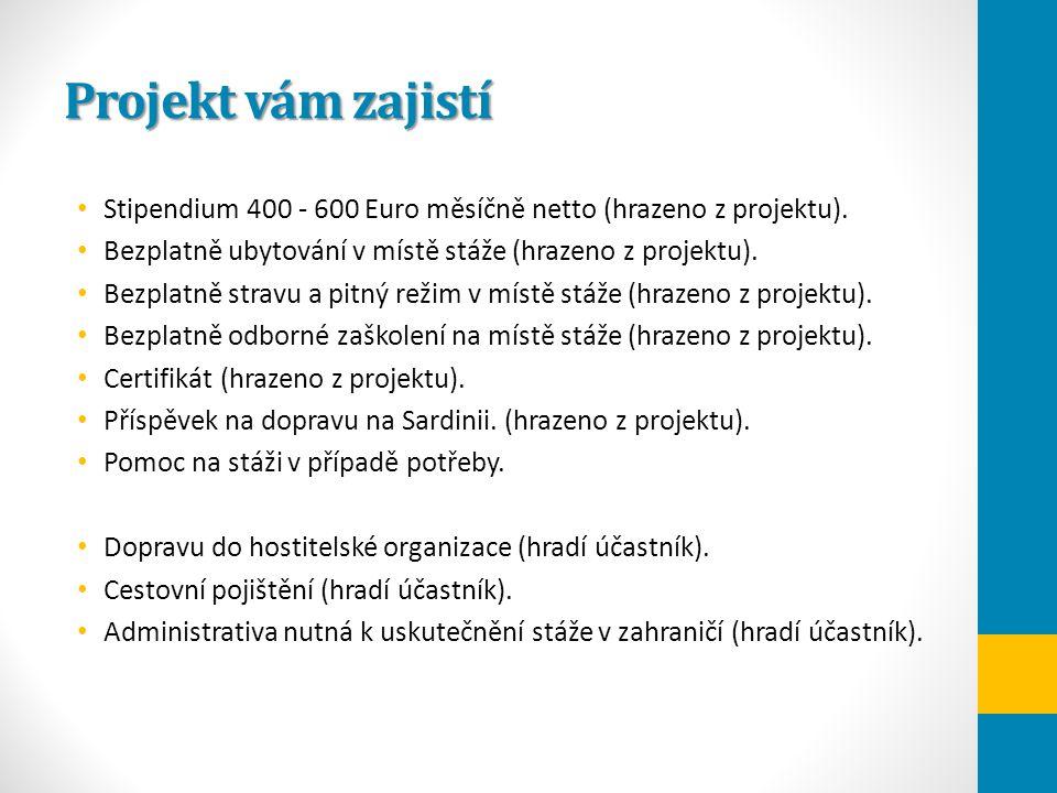 Projekt vám zajistí Stipendium 400 - 600 Euro měsíčně netto (hrazeno z projektu). Bezplatně ubytování v místě stáže (hrazeno z projektu). Bezplatně st