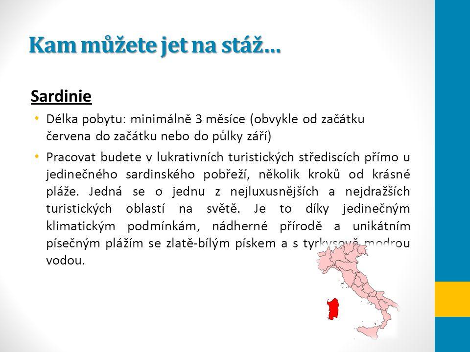 Kam můžete jet na stáž… Sardinie Délka pobytu: minimálně 3 měsíce (obvykle od začátku červena do začátku nebo do půlky září) Pracovat budete v lukrati