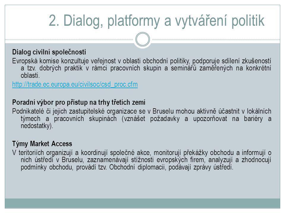 2. Dialog, platformy a vytváření politik Dialog civilní společnosti Evropská komise konzultuje veřejnost v oblasti obchodní politiky, podporuje sdílen