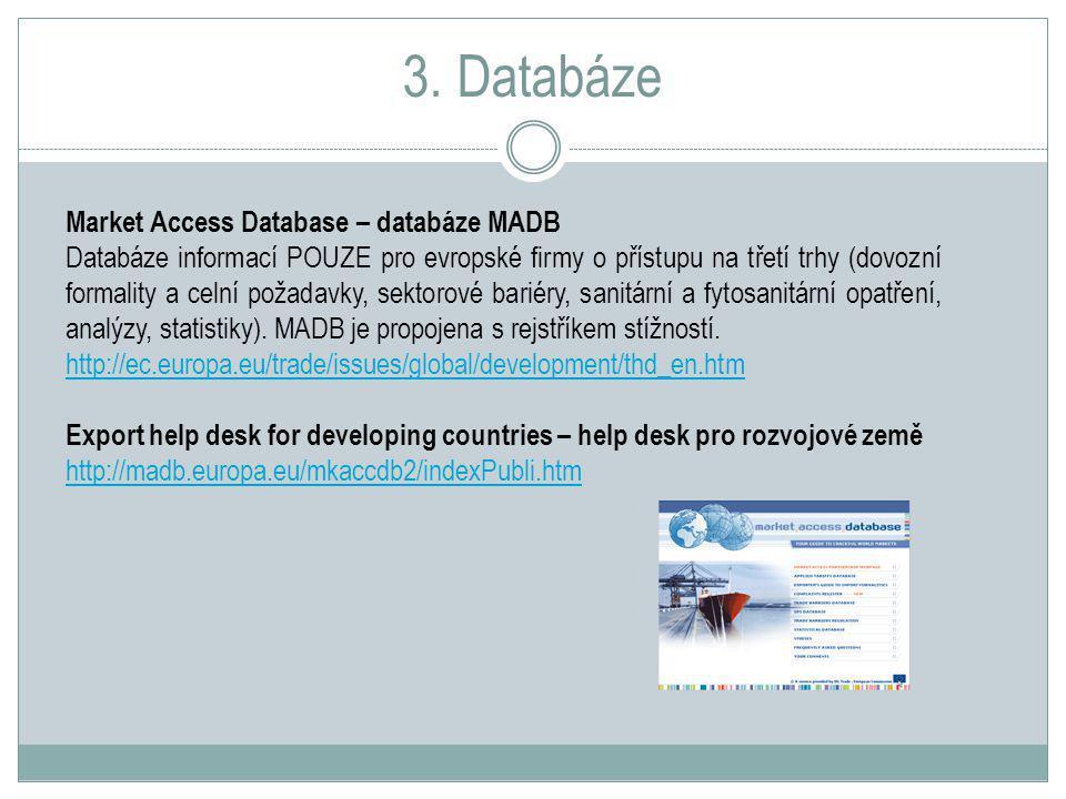 3. Databáze Market Access Database – databáze MADB Databáze informací POUZE pro evropské firmy o přístupu na třetí trhy (dovozní formality a celní pož