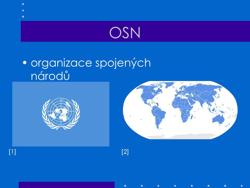 OSN založena: 1945 sídlo: New York hlavní orgán: Rada bezpečnosti 15 členů (5 stálých + 10 volených na 2 roky) 5 stálých (Čína, Francie, Rusko, USA, UK)