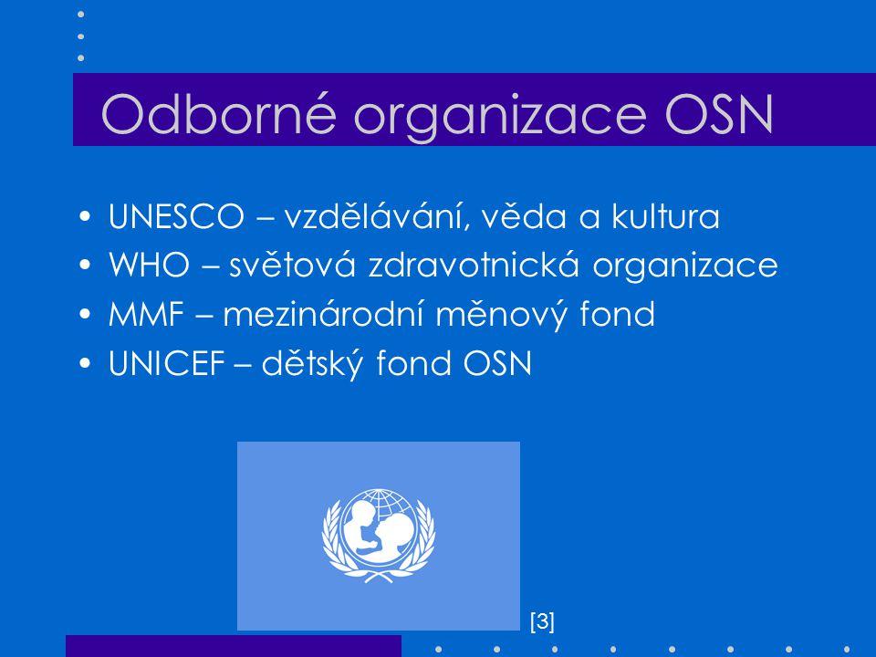 Odborné organizace OSN UNESCO – vzdělávání, věda a kultura WHO – světová zdravotnická organizace MMF – mezinárodní měnový fond UNICEF – dětský fond OSN [3][3]