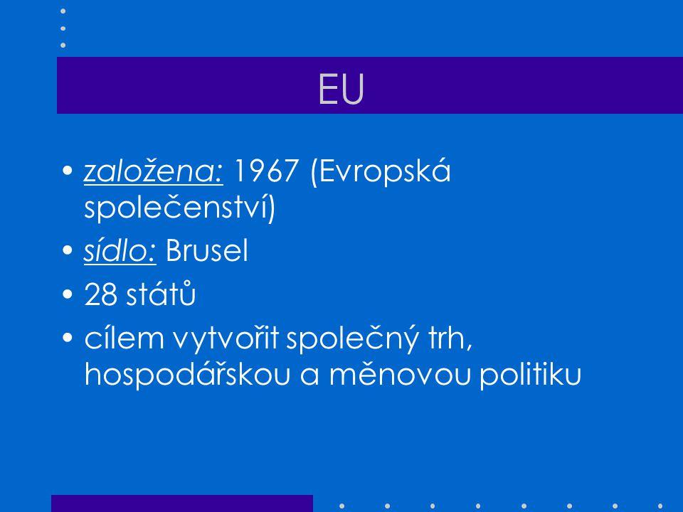 EU založena: 1967 (Evropská společenství) sídlo: Brusel 28 států cílem vytvořit společný trh, hospodářskou a měnovou politiku