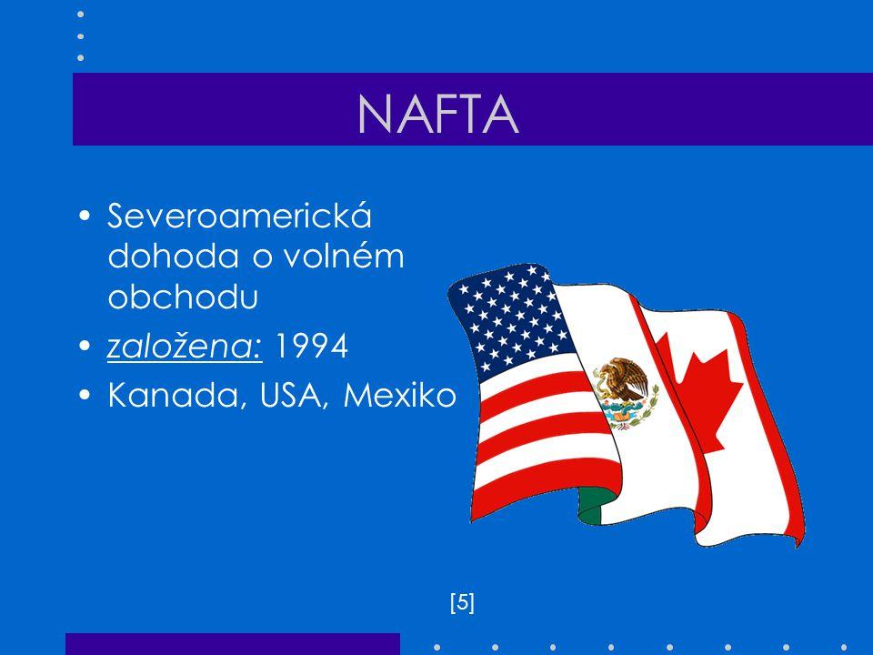 NAFTA Severoamerická dohoda o volném obchodu založena: 1994 Kanada, USA, Mexiko [5][5]