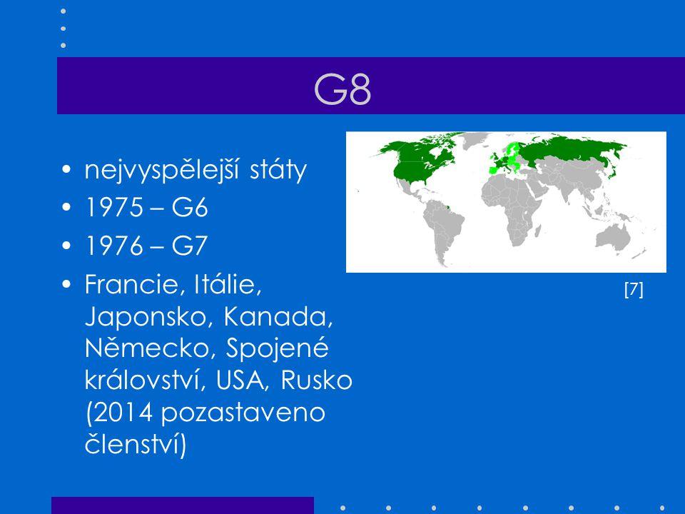 G8 nejvyspělejší státy 1975 – G6 1976 – G7 Francie, Itálie, Japonsko, Kanada, Německo, Spojené království, USA, Rusko (2014 pozastaveno členství) [7][