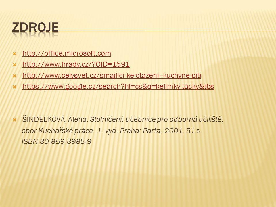  http://office.microsoft.com http://office.microsoft.com  http://www.hrady.cz/ OID=1591 http://www.hrady.cz/ OID=1591  http://www.celysvet.cz/smajlici-ke-stazeni--kuchyne-piti http://www.celysvet.cz/smajlici-ke-stazeni--kuchyne-piti  https://www.google.cz/search hl=cs&q=kelímky,tácky&tbs https://www.google.cz/search hl=cs&q=kelímky,tácky&tbs  ŠINDELKOVÁ, Alena.