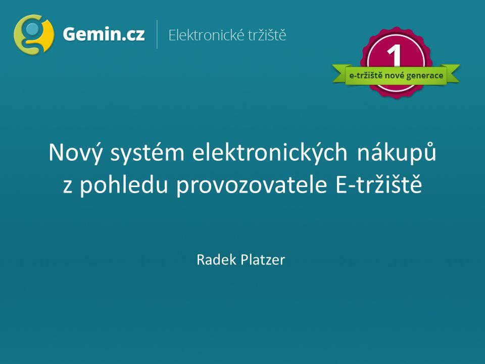 Nový systém elektronických nákupů z pohledu provozovatele E-tržiště Radek Platzer