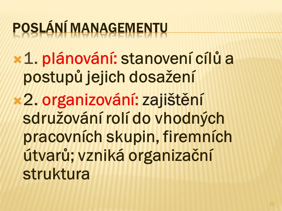  1. plánování: stanovení cílů a postupů jejich dosažení  2. organizování: zajištění sdružování rolí do vhodných pracovních skupin, firemních útvarů;