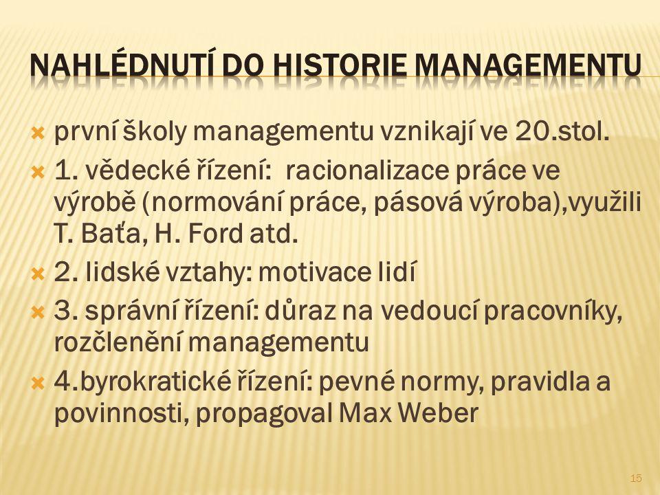  první školy managementu vznikají ve 20.stol.  1. vědecké řízení: racionalizace práce ve výrobě (normování práce, pásová výroba),využili T. Baťa, H.