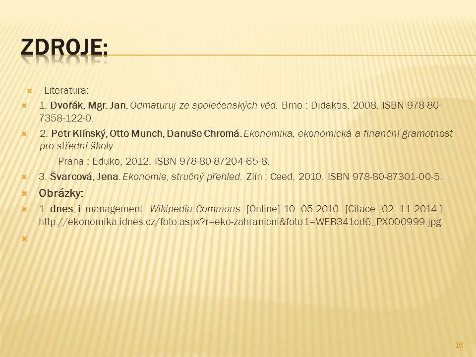  Literatura:  1. Dvořák, Mgr. Jan. Odmaturuj ze společenských věd. Brno : Didaktis, 2008. ISBN 978-80- 7358-122-0.  2. Petr Klínský, Otto Munch, Da