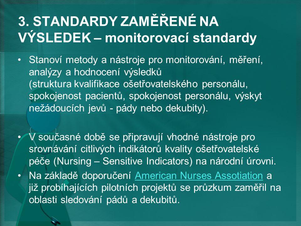 3. STANDARDY ZAMĚŘENÉ NA VÝSLEDEK – monitorovací standardy Stanoví metody a nástroje pro monitorování, měření, analýzy a hodnocení výsledků (struktura