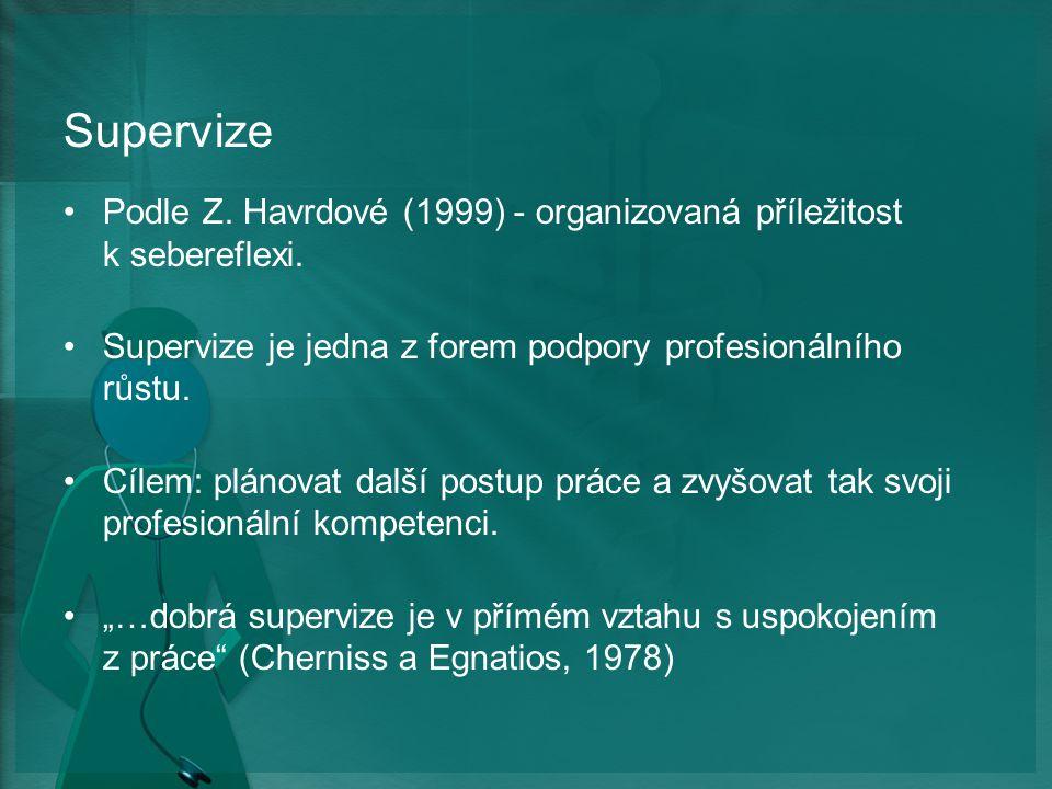 Supervize Podle Z.Havrdové (1999) - organizovaná příležitost k sebereflexi.