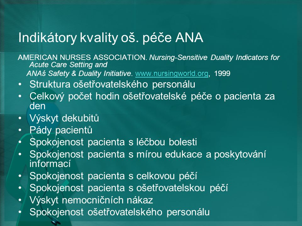 Indikátory kvality oš. péče ANA AMERICAN NURSES ASSOCIATION. Nursing-Sensitive Duality Indicators for Acute Care Setting and ANAś Safety & Duality Ini