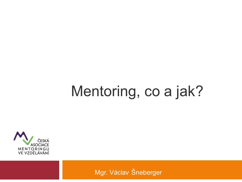 Mentoring, co a jak? Mgr. Václav Šneberger