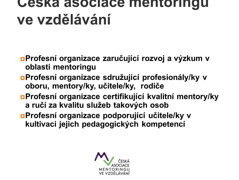 Česká asociace mentoringu ve vzdělávání  Profesní organizace zaručující rozvoj a výzkum v oblasti mentoringu  Profesní organizace sdružující profesi