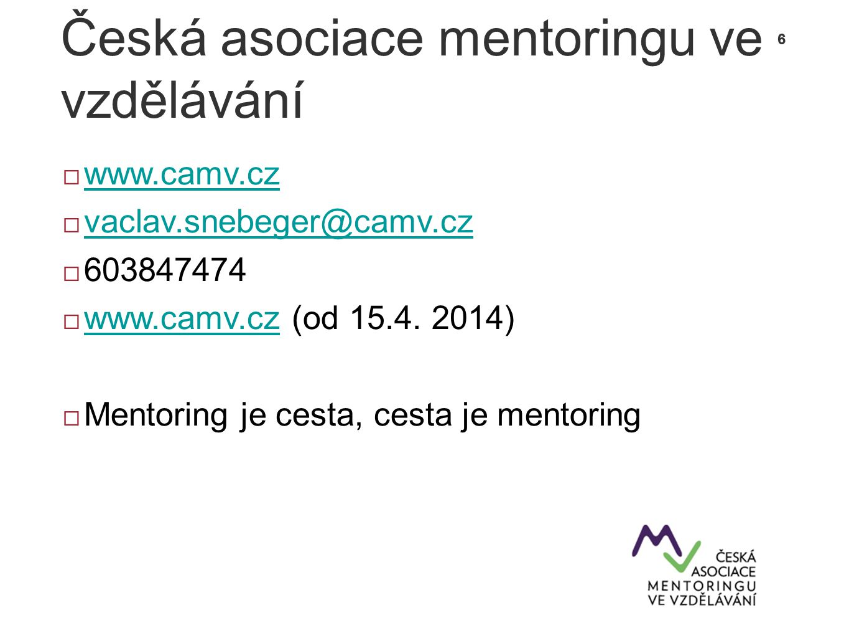 6 Česká asociace mentoringu ve vzdělávání  www.camv.cz www.camv.cz  vaclav.snebeger@camv.cz vaclav.snebeger@camv.cz  603847474  www.camv.cz (od 15