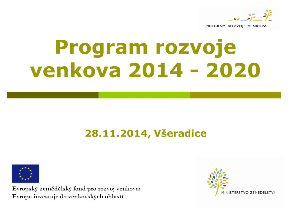 Program rozvoje venkova 2014 - 2020 28.11.2014, Všeradice Evropský zemědělský fond pro rozvoj venkova: Evropa investuje do venkovských oblastí