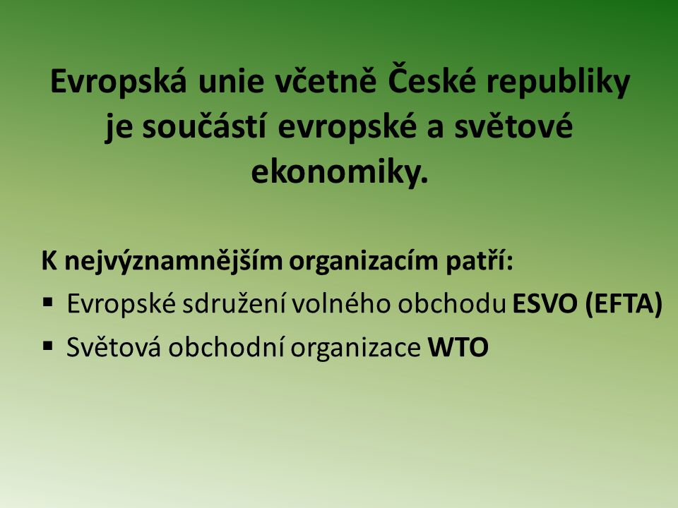 Evropská unie včetně České republiky je součástí evropské a světové ekonomiky.