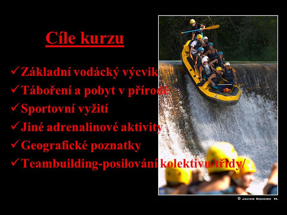Cíle kurzu Základní vodácký výcvik Táboření a pobyt v přírodě Sportovní vyžití Jiné adrenalinové aktivity Geografické poznatky Teambuilding-posilování kolektivu/třídy/