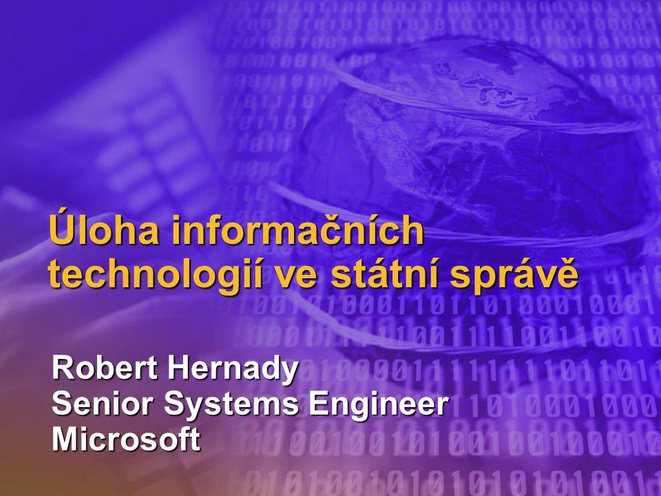 Úloha informačních technologií ve státní správě Robert Hernady Senior Systems Engineer Microsoft