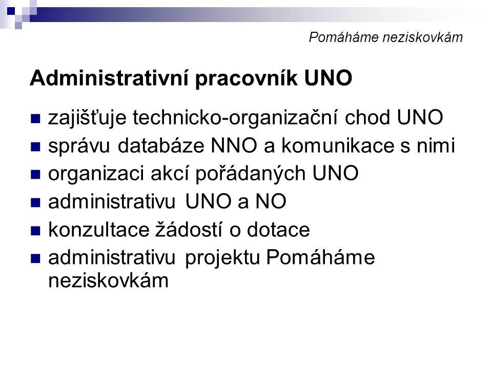 Pomáháme neziskovkám Administrativní pracovník UNO zajišťuje technicko-organizační chod UNO správu databáze NNO a komunikace s nimi organizaci akcí po