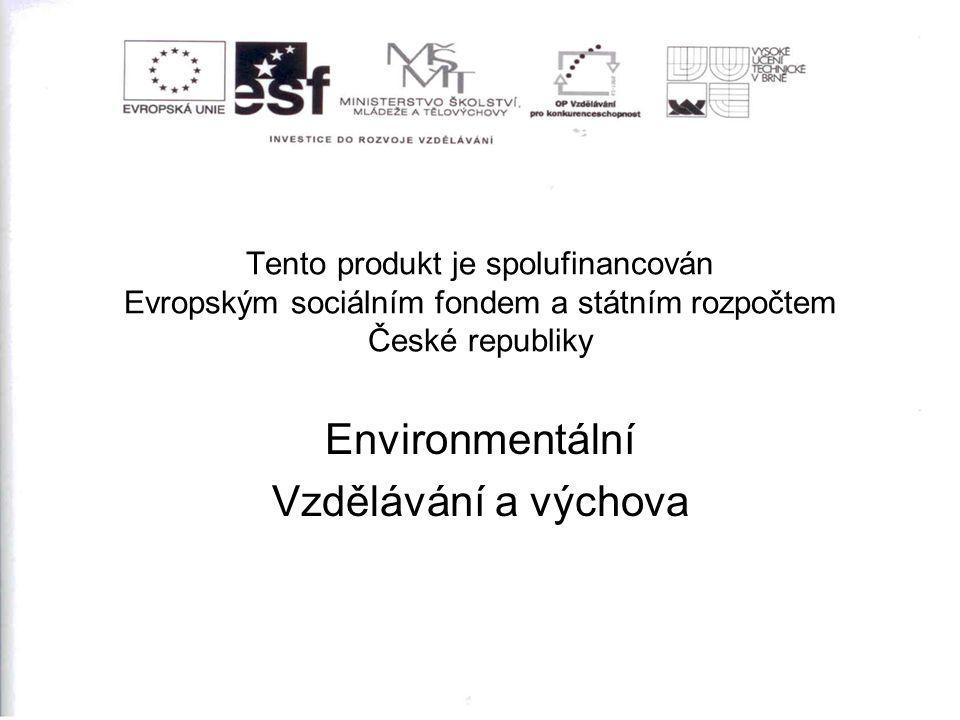 Tento produkt je spolufinancován Evropským sociálním fondem a státním rozpočtem České republiky Environmentální Vzdělávání a výchova