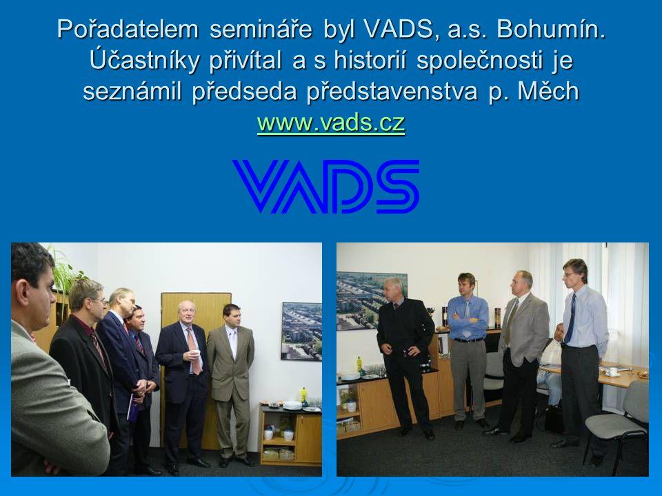 Pořadatelem semináře byl VADS, a.s. Bohumín. Účastníky přivítal a s historií společnosti je seznámil předseda představenstva p. Měch www.vads.cz www.v