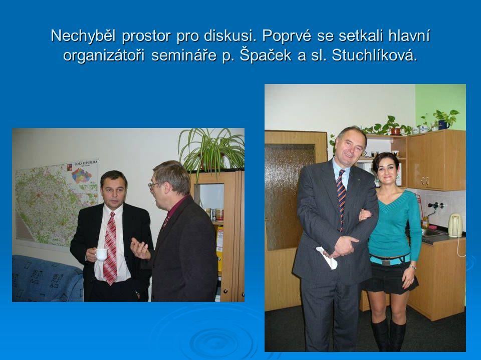 Nechyběl prostor pro diskusi. Poprvé se setkali hlavní organizátoři semináře p. Špaček a sl. Stuchlíková.