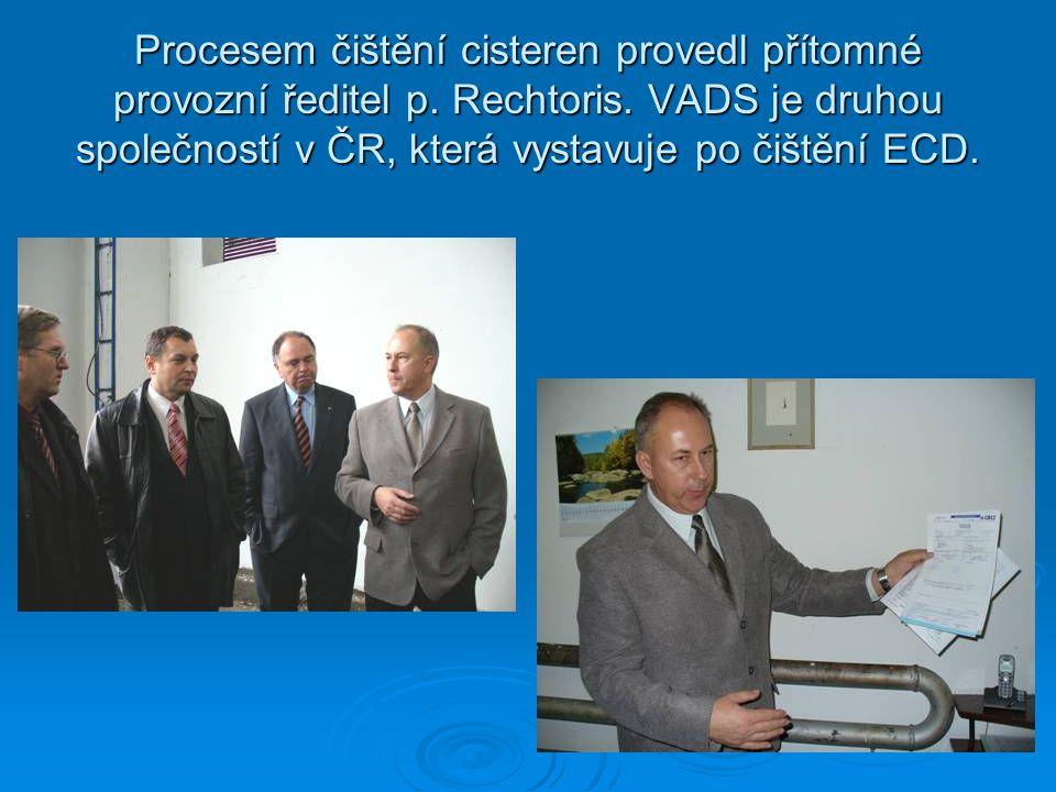 Procesem čištění cisteren provedl přítomné provozní ředitel p. Rechtoris. VADS je druhou společností v ČR, která vystavuje po čištění ECD.