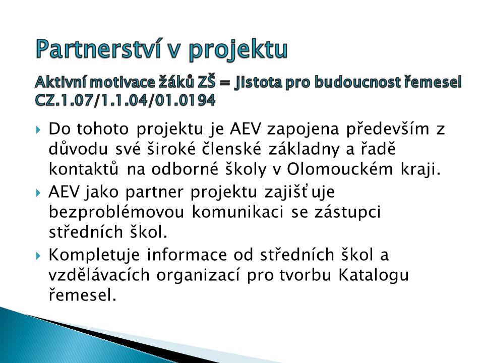  Do tohoto projektu je AEV zapojena především z důvodu své široké členské základny a řadě kontaktů na odborné školy v Olomouckém kraji.