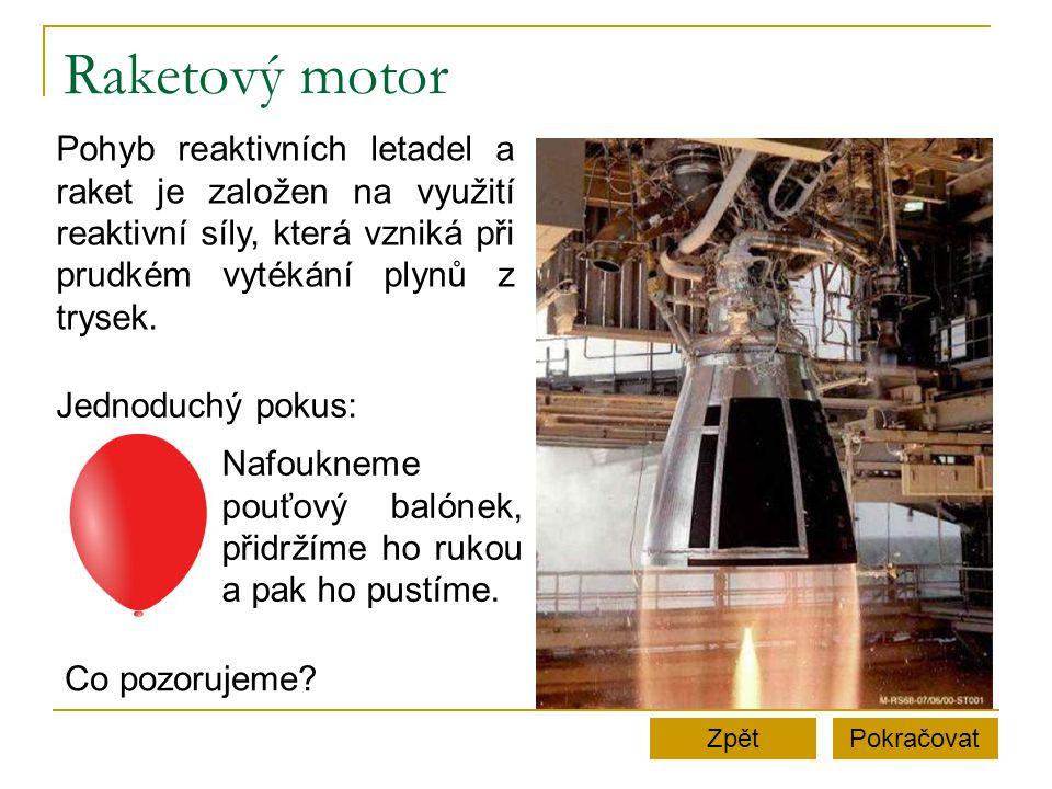 Raketový motor PokračovatZpět Pohyb reaktivních letadel a raket je založen na využití reaktivní síly, která vzniká při prudkém vytékání plynů z trysek