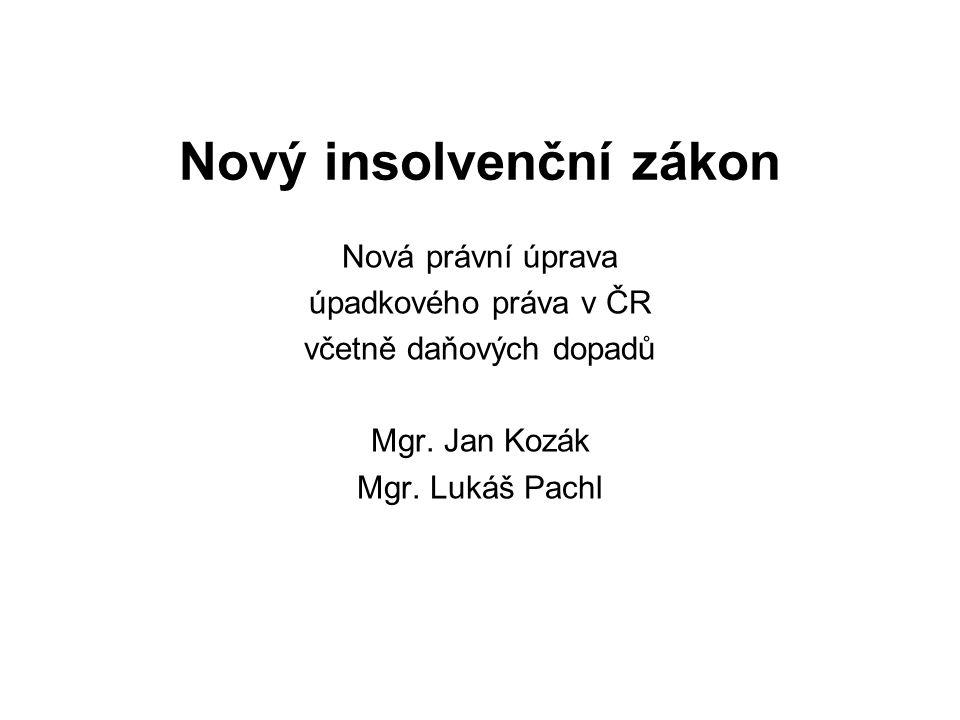 Nový insolvenční zákon Nová právní úprava úpadkového práva v ČR včetně daňových dopadů Mgr.