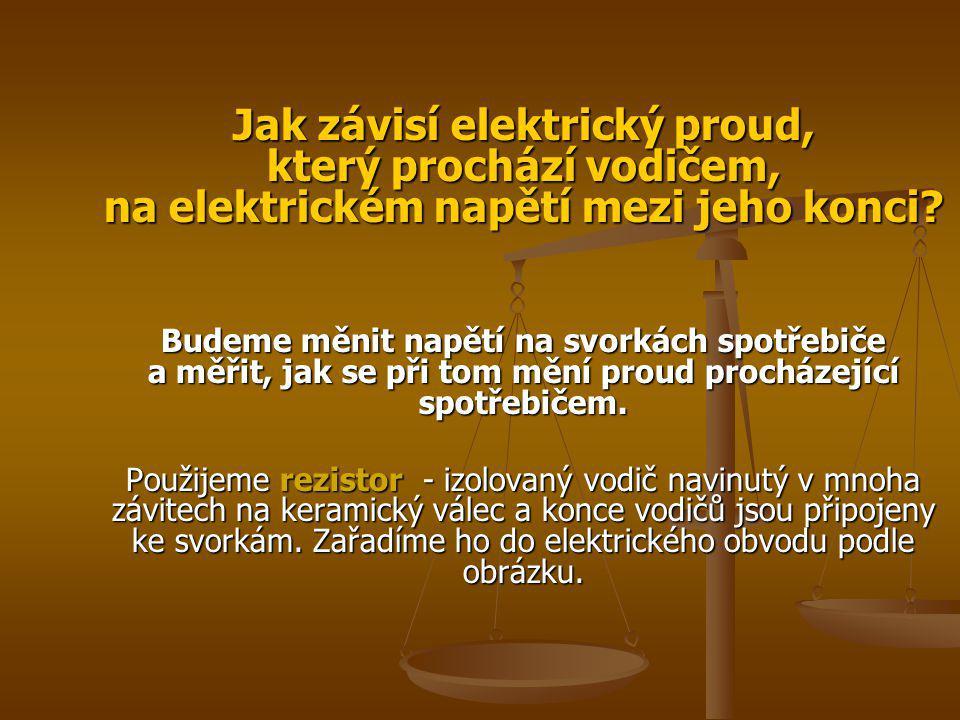 Schéma elektrického obvodu ke zjištění závislosti proudu na napětí Proud (I) procházející rezistorem měříme ampérmetrem.