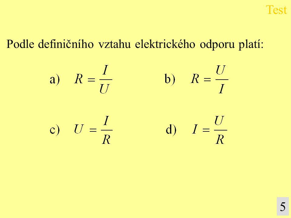 Podle definičního vztahu elektrického odporu platí: Test 5