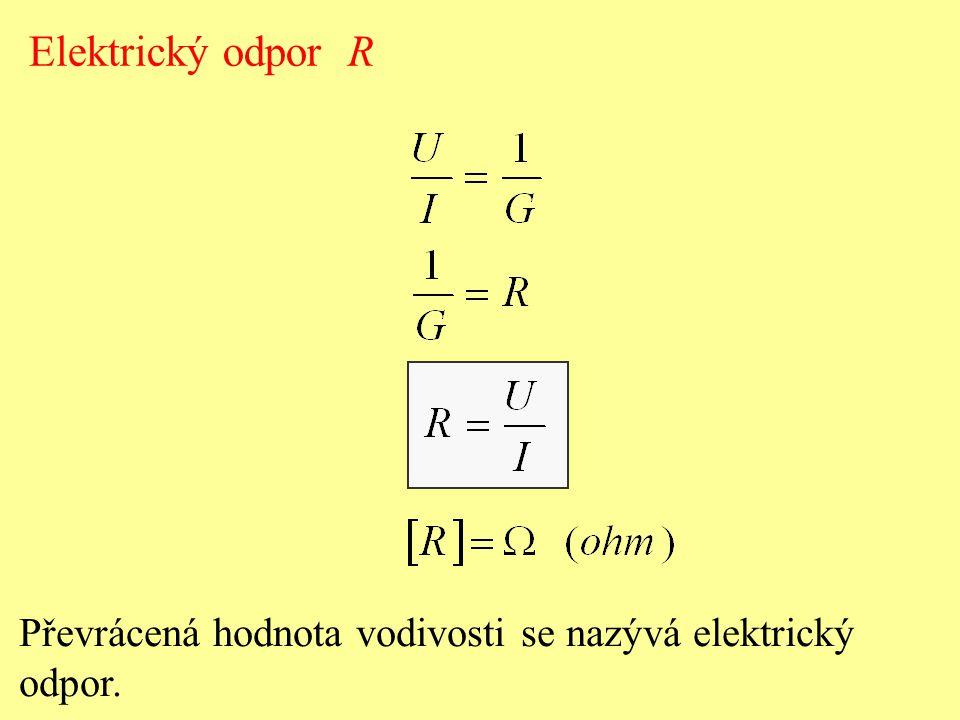 Elektrický odpor R Převrácená hodnota vodivosti se nazývá elektrický odpor.