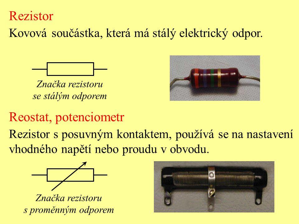 Rezistor Kovová součástka, která má stálý elektrický odpor. Značka rezistoru se stálým odporem Reostat, potenciometr Rezistor s posuvným kontaktem, po