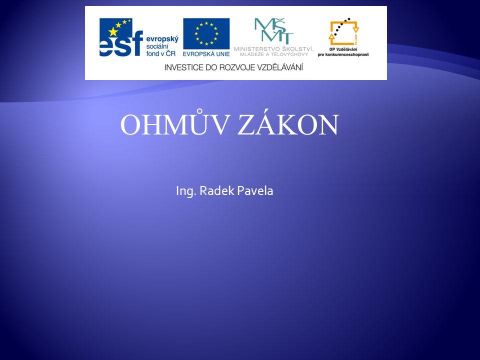 OHMŮV ZÁKON Ing. Radek Pavela