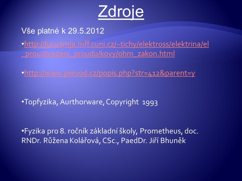 Zdroje Vše platné k 29.5.2012 http://lucy.troja.mff.cuni.cz/~tichy/elektross/elektrina/el _proud/vedeni_proudu/kovy/ohm_zakon.html http://lucy.troja.m