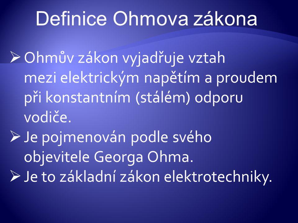  Ohmův zákon vyjadřuje vztah mezi elektrickým napětím a proudem při konstantním (stálém) odporu vodiče.  Je pojmenován podle svého objevitele Georga