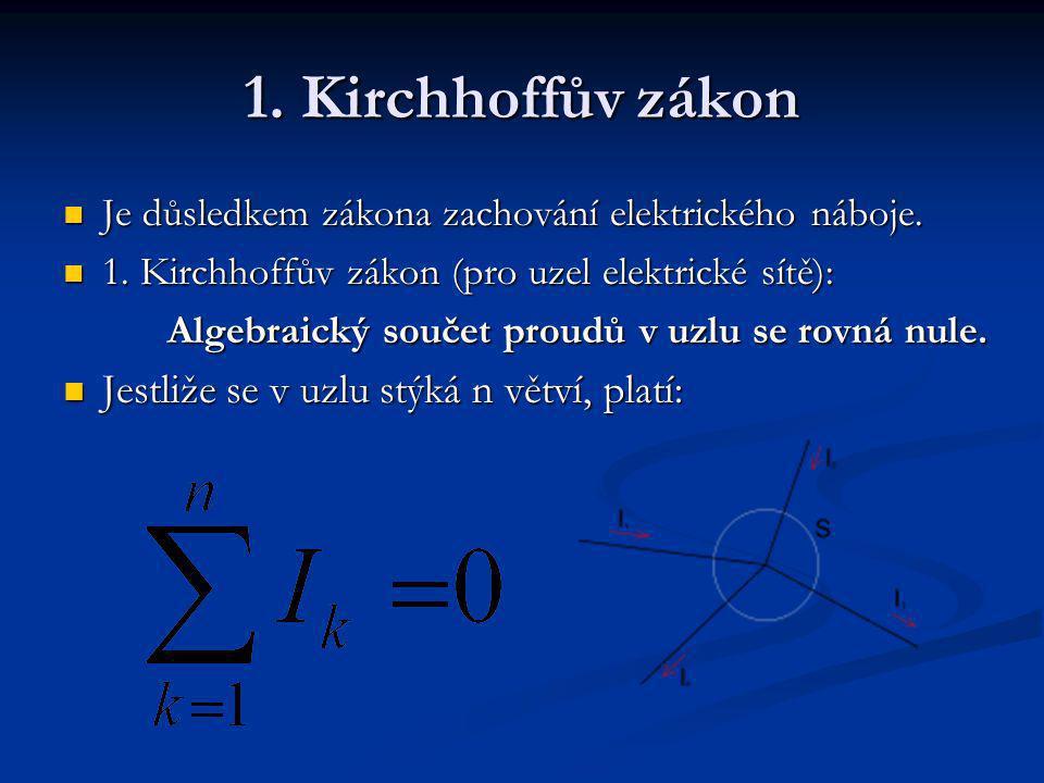 1.Kirchhoffův zákon Je důsledkem zákona zachování elektrického náboje.