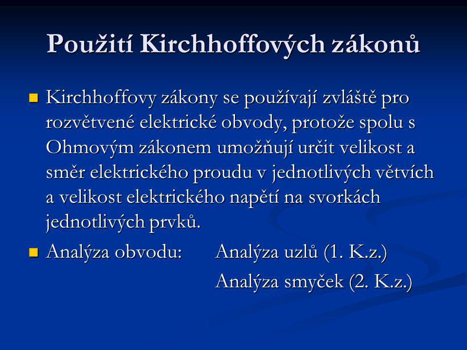 Použití Kirchhoffových zákonů Kirchhoffovy zákony se používají zvláště pro rozvětvené elektrické obvody, protože spolu s Ohmovým zákonem umožňují určit velikost a směr elektrického proudu v jednotlivých větvích a velikost elektrického napětí na svorkách jednotlivých prvků.