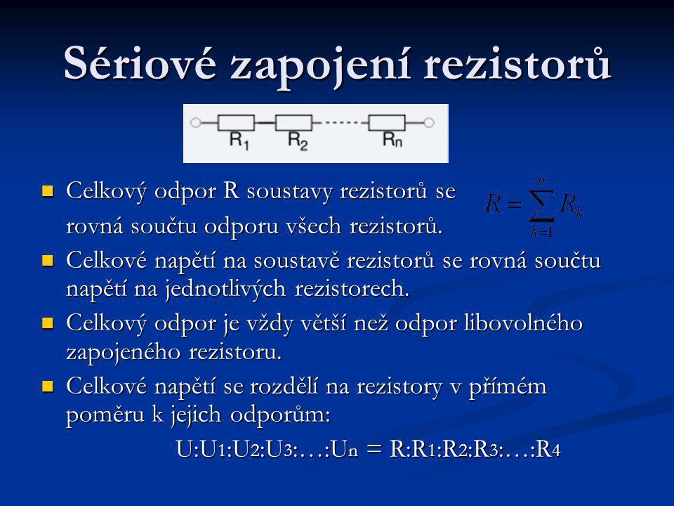 Sériové zapojení rezistorů Celkový odpor R soustavy rezistorů se Celkový odpor R soustavy rezistorů se rovná součtu odporu všech rezistorů.