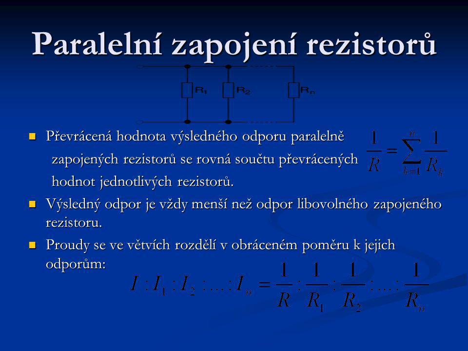 Paralelní zapojení rezistorů Převrácená hodnota výsledného odporu paralelně Převrácená hodnota výsledného odporu paralelně zapojených rezistorů se rovná součtu převrácených hodnot jednotlivých rezistorů.