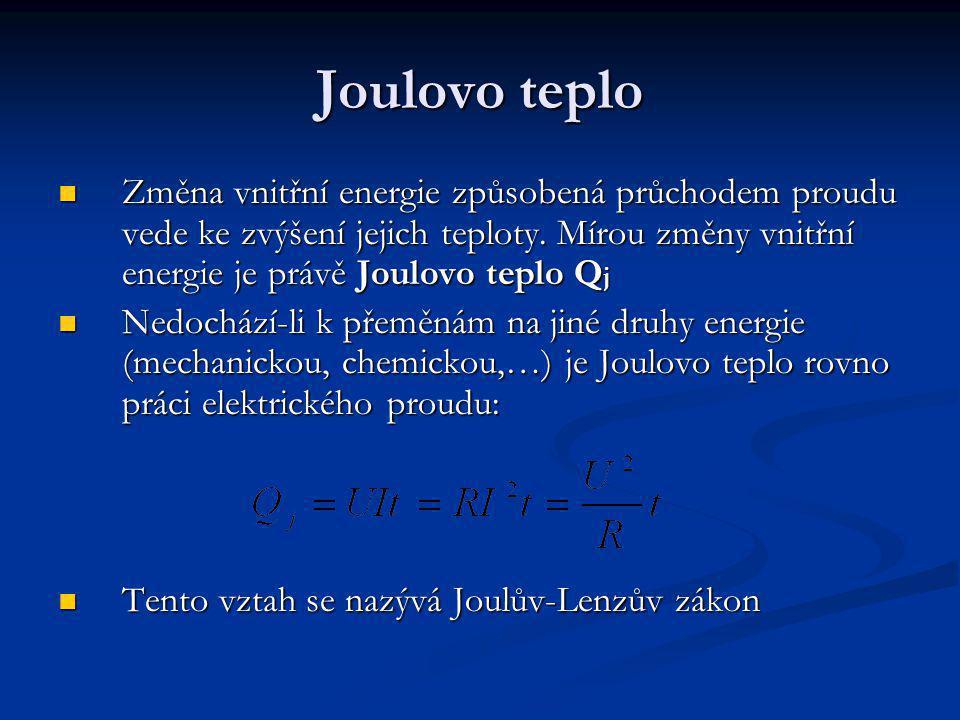 Joulovo teplo Změna vnitřní energie způsobená průchodem proudu vede ke zvýšení jejich teploty.