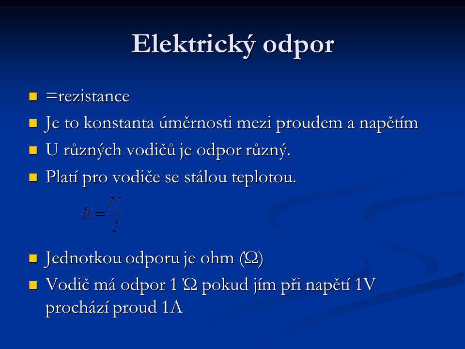 Elektrická vodivost = konduktivita = konduktivita Převrácená hodnota R se nazývá elektrická vodivost G Převrácená hodnota R se nazývá elektrická vodivost G Jednotkou je Siemens [S] Jednotkou je Siemens [S] Ohmův zákon pomocí vodivosti vyjadřujeme: Ohmův zákon pomocí vodivosti vyjadřujeme: