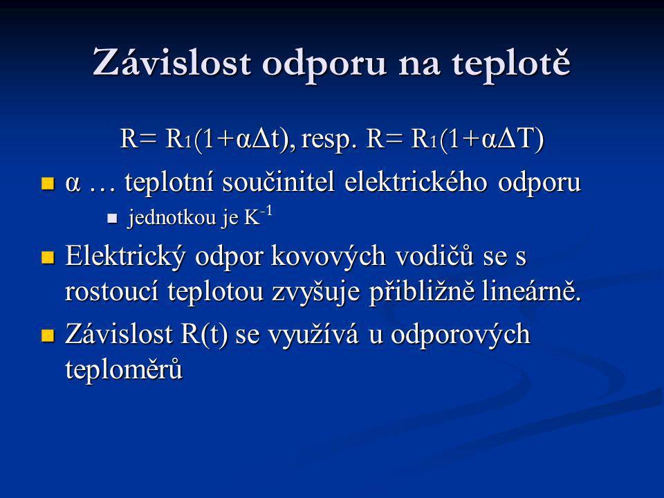 Závislost odporu na teplotě R= R 1 (1+ αΔt), resp.